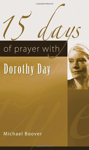 15 Days of Prayer with Dorothy Day: Boover, Michael