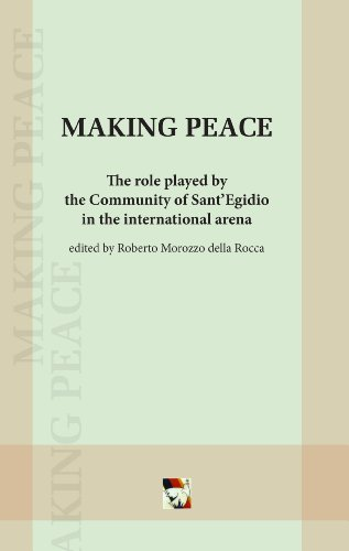 Making Peace: The Role Played by the Community of Sant'Egidio in the International Arena: ...