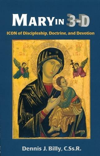 Mary in 3D: Icon of Discipleship, Doctrine, and Devotion: Dennis J. Billy