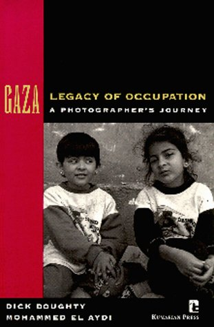 Gaza: Legacy of Occupation - A Photographer's Journey.: Doughty, Richard