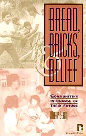 9781565490468: Bread, Bricks, and Belief: Communities in Charge of Their Future (Kumarian Press Books for a World That Works)