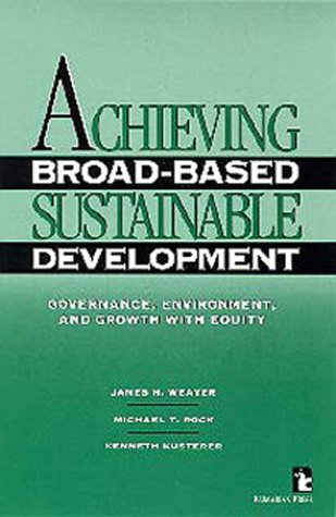 Achieving Broad-Based Sustainable Development: Governance, Environment, and: James H. Weaver,