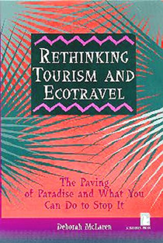 Rethinking Tourism and Ecotravel: The Paving of Paradise and What You Can Do to Stop It: McLaren, ...