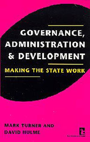 Governance, Administration, and Development: Making the State Work (Kumarian Press Books on ...