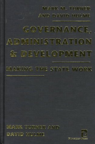 Governance, Administration and Development : Making the State Work: Turner, Mark, Hulme, David