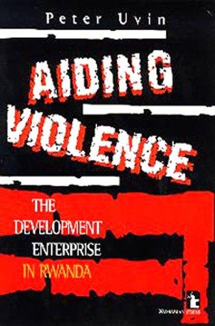 Aiding Violence: The Development Enterprise in Rwanda: Uvin, Peter