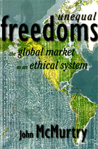 9781565490871: Unequal Freedoms: The Global Market as an Ethical System
