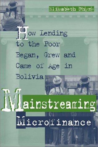 Mainstreaming Microfinance: How Lending to the Poor: Rhyne, Elisabeth