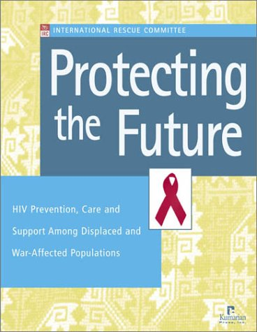 Protecting the Future: HIV Prevention, Care, and Support Among Displaced and War-Affected ...