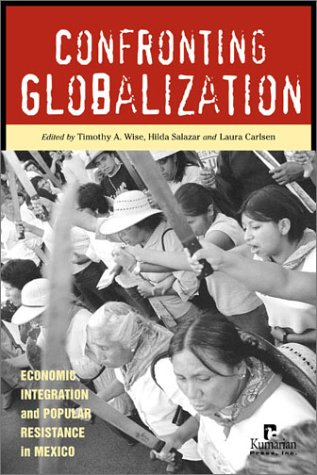 9781565491663: Confronting Globalization: Economic Integration and Popular Resistance in Mexico
