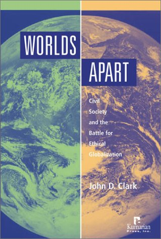 9781565491670: Worlds Apart: Civil Society and the Battle for Ethical Globalization