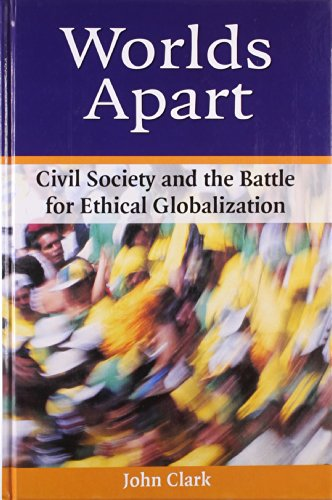 9781565491687: Worlds Apart: Civil Society and the Battle for Ethical Globalization