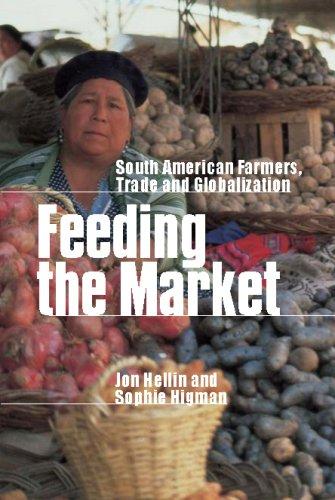 Feeding the Market: South American Farmers, Trade and Globalization: Higman, Sophie, Hellin, Jon