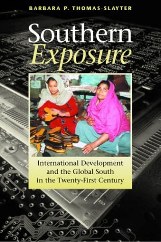 Southern Exposure: International Development and the Global South in the Twenty-First Century: ...