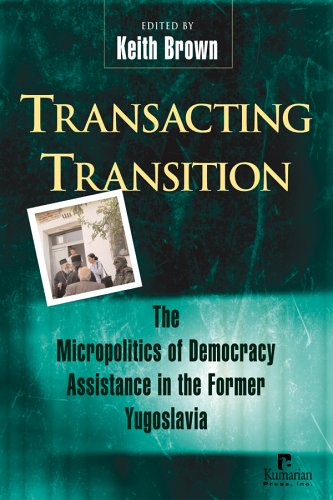9781565492226: Transacting Transition: The Micropolitics of Democracy Assistance in the Former Yugoslavia