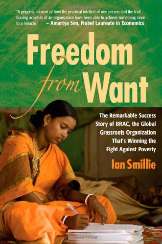 9781565492943: Freedom from Want: The Remarkable Success Story of BRAC, the Global Grassroots Organization Thats Winning the Fight Against Poverty