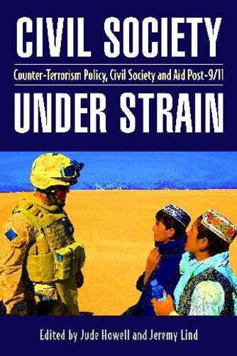 Civil Society Under Strain: Counter-Terrorism Policy, Civil Society and Aid Post-9/11: Howell