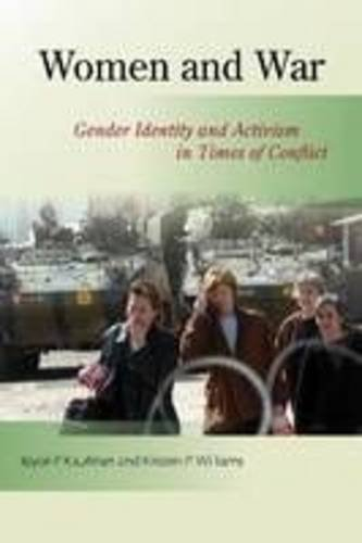 Women and War: Gender Identity and Activism in Times of Conflict (Hardback): Joyce P. Kaufman, ...