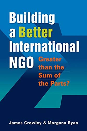 Greater Than the Sum of the Parts: Creating a High-Performance International Ngo: Crowley, James; ...