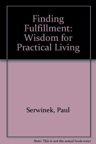 Finding Fulfillment: Wisdom for Practical Living: Serwinek, Paul