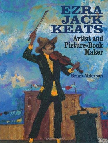 Ezra Jack Keats: Artist and Picture-Book Maker: Alderson, Brian; Ezra