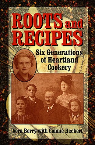 Roots and Recipes; Six Generations of Heartland Cookery: Berry, Vern with Connie Heckert