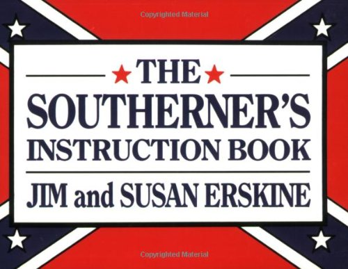 Southerner's Instruction Book, The (1565540425) by Jim Erskine; Susan Erskine