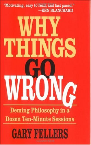 9781565540705: Why Things Go Wrong: Deming Philosophy In A Dozen Ten-Minute Sessions