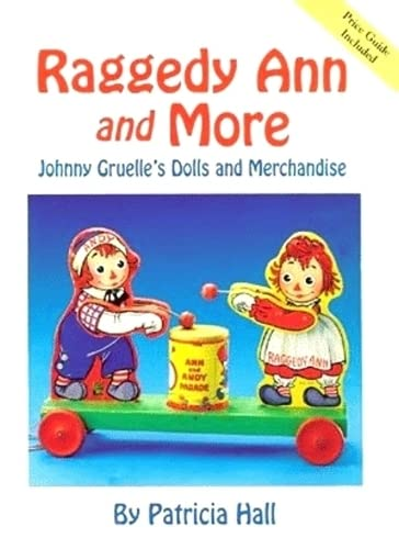Raggedy Ann and More : Johnny Gruelle's Dolls and Merchandise: Hall, Patricia