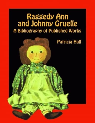 Raggedy Ann and Johnny Gruelle: A Bibliography of Published Works: Hall, Patricia