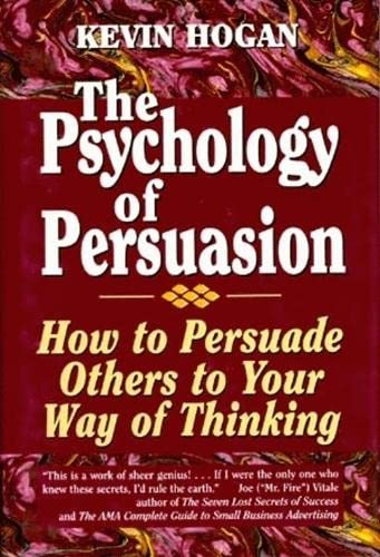 The Psychology of Persuasion: How to Persuade Others to Your Way of Thinking: Hogan, Kevin