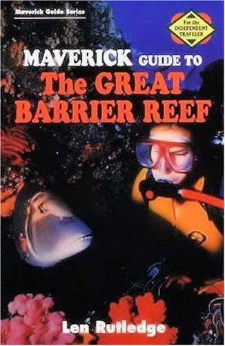 The Maverick Guide to the Great Barrier Reef: Rutledge, Len