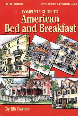 Complete Guide to American Bed & Breakfast (5th Edition): Barnes, Rik