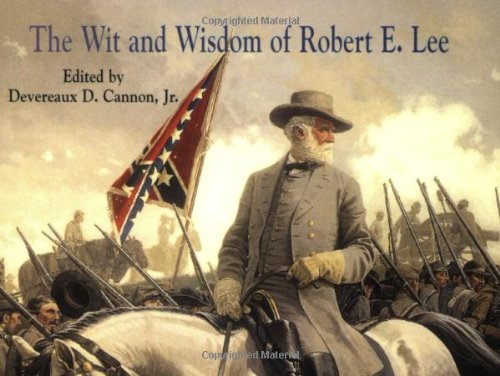 The Wit and Wisdom of Robert E.: Robert E. Lee;