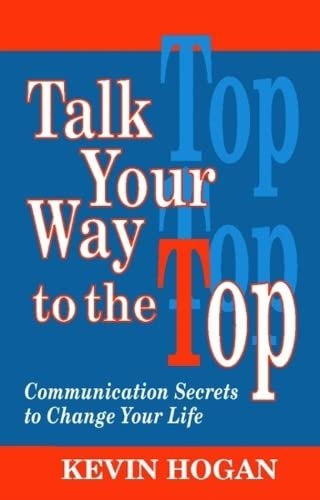 9781565544260: Talk Your Way to the Top: Communication Secrets to Change Your Life
