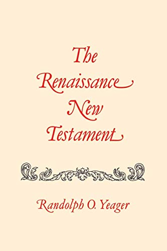 The Renaissance New Testament: Colossians 1:1-Timothy 4:23: Dr. Randolph Yeager