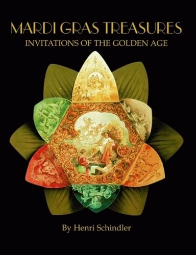 Mardi Gras Treasures: Invitations of the Golden Age (Vol 1): Schindler, Henri