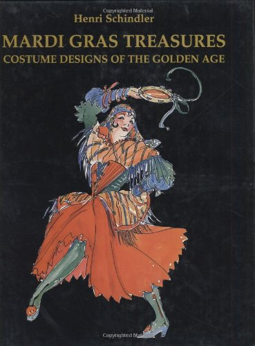 Mardi Gras Treasures: Costume Designs of the Golden Age: Schindler, Henri