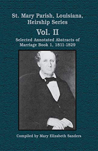 9781565549241: St. Mary Parish, Louisiana, Heirship Series: Selected Annotated Abstracts of Marriage Book 1, 1811-1829 (St. Mary, Louisiana, Heirship Series)
