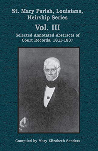 9781565549258: St. Mary Parish, Louisiana, Heirship Series: Selected Annotated Abstracts of Court Records, 1811-1837