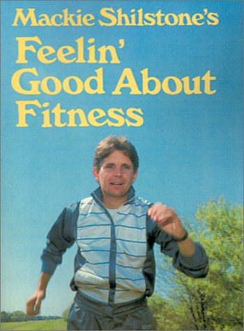 Mackie Shilstone's Feelin' Good about Fitness (1565549503) by Shilstone, Mackie