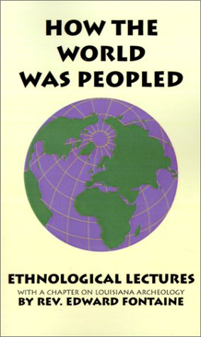 How the World Was Peopled: Ethnological Lectures: Fontaine, Edward