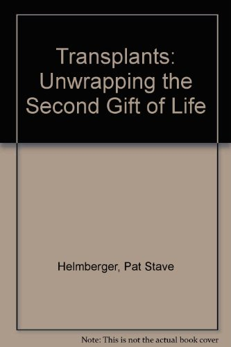 9781565610040: Transplants: Unwrapping the Second Gift of Life : The Inside Story of Transplants As Told by Recipients and Their Families, Donor Families, and Heal
