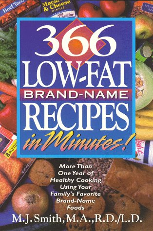 9781565610507: 366 Low-Fat Brand-Name Recipes in Minutes: More Than One Year of Healthy Cooking Using Your Family's Favorite Brand-Name Foods
