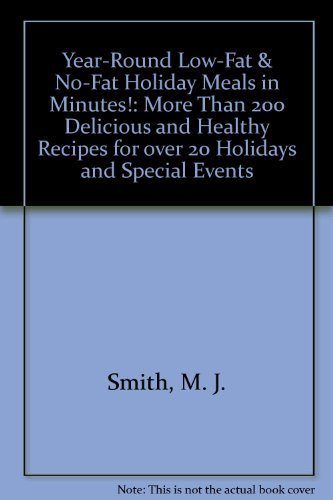 Year-Round Low-Fat & No-Fat Holiday Meals in Minutes!: More Than 200 Delicious and Healthy ...