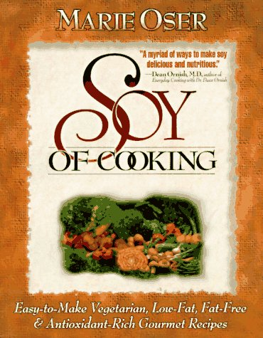 9781565610866: Soy of Cooking; Easy to Make Vegetarian, Low-Fat, Fat-Free, and Antioxidant-Rich Gourmet Recipes