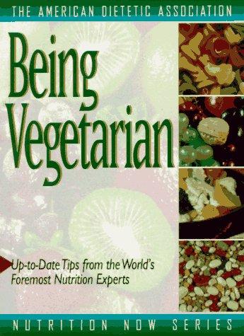Being Vegetarian (The American Dietetic Association Nutrition Now Series): The American Dietetic ...
