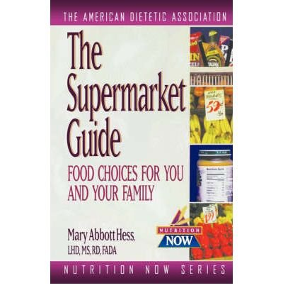 9781565610958: THE SUPERMARKET GUIDE: FOOD CHOICES FOR YOU AND YOUR FAMILY (NUTRITION NOW #10) - IPS BY HESS, MARY ABBOTT (AUTHOR)PAPERBACK