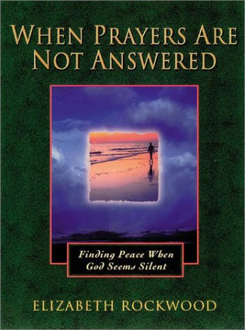 9781565630888: When Prayers Are Not Answered: Finding Peace When God Seems Silent