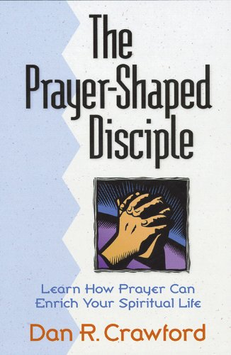 9781565630925: The Prayer-Shaped Disciple: Learn How Prayer Can Enrich Your Spiritual Life
